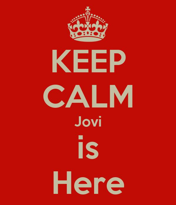 KEEP CALM Jovi is Here