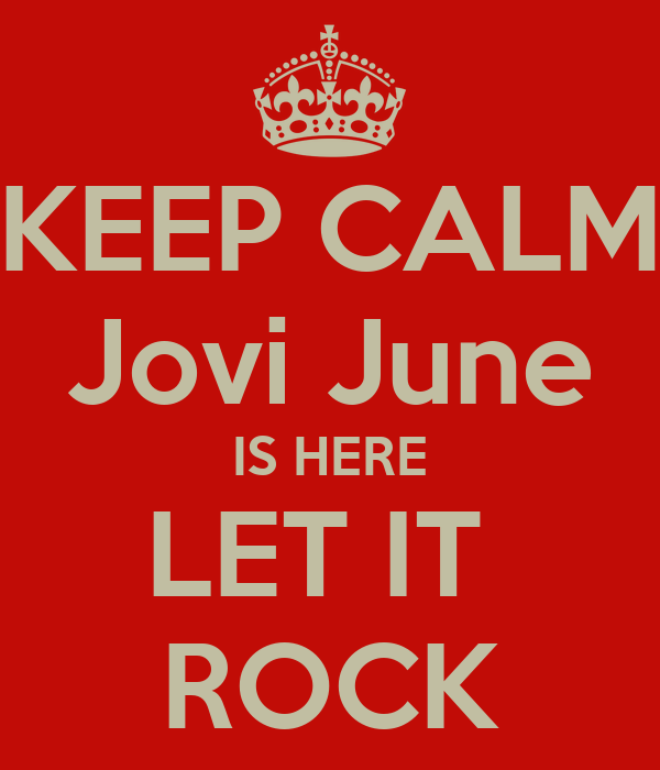 KEEP CALM Jovi June IS HERE LET IT  ROCK