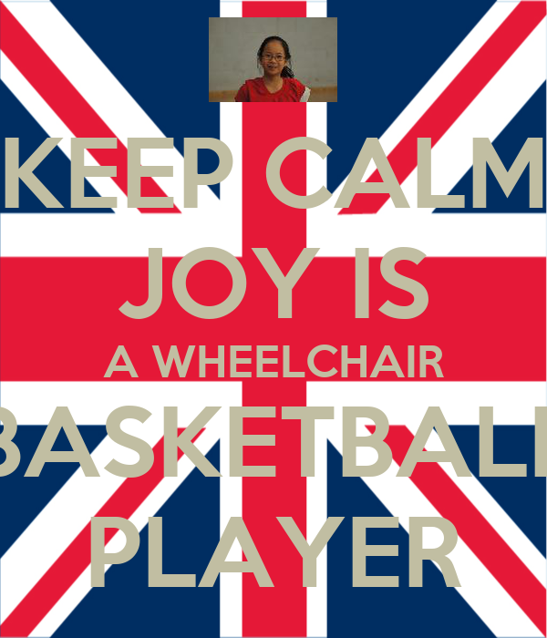 KEEP CALM JOY IS A WHEELCHAIR BASKETBALL PLAYER
