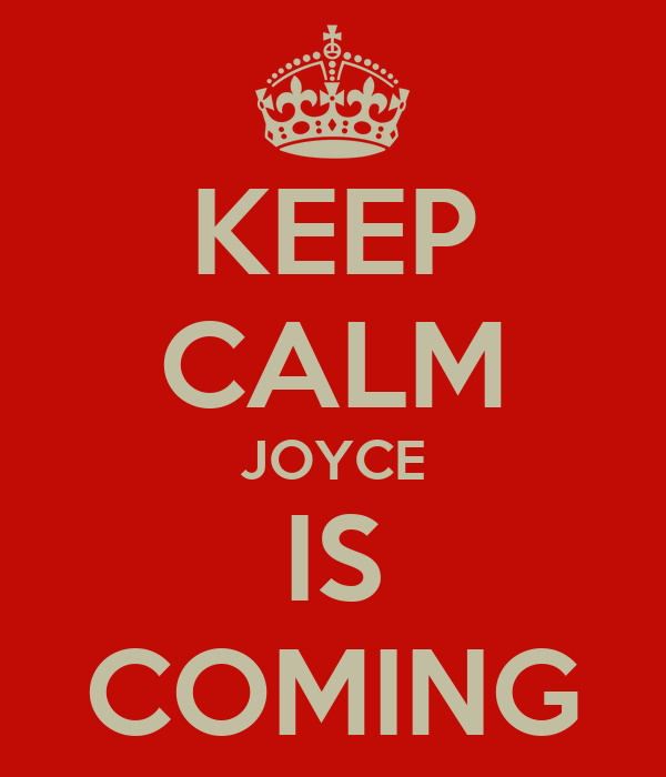 KEEP CALM JOYCE IS COMING
