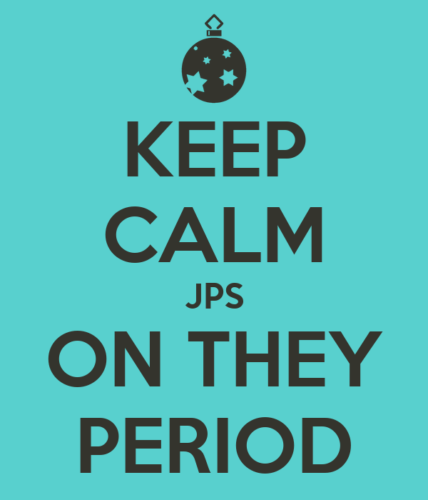 KEEP CALM JPS ON THEY PERIOD