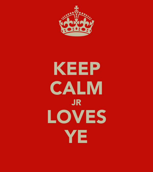 KEEP CALM JR LOVES YE