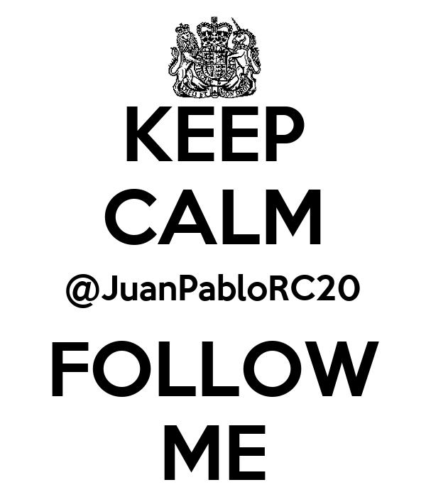 KEEP CALM @JuanPabloRC20 FOLLOW ME