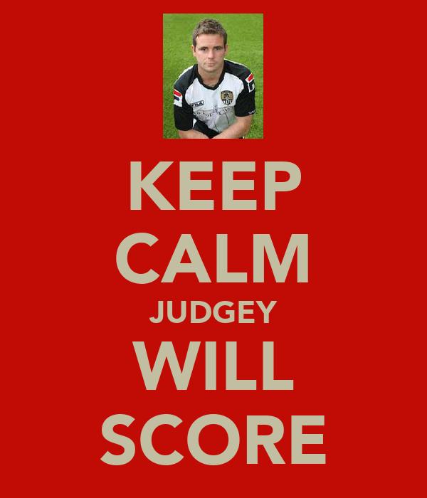 KEEP CALM JUDGEY WILL SCORE