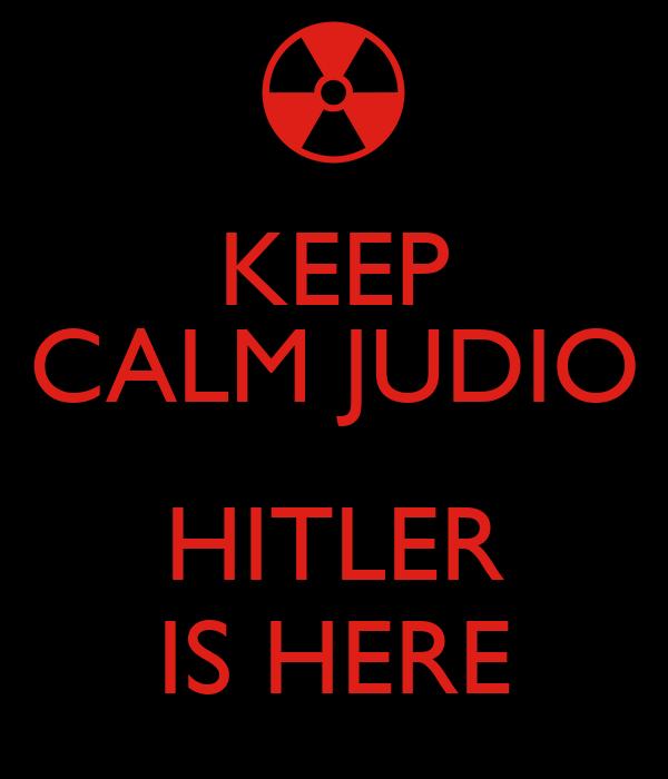 KEEP CALM JUDIO  HITLER IS HERE