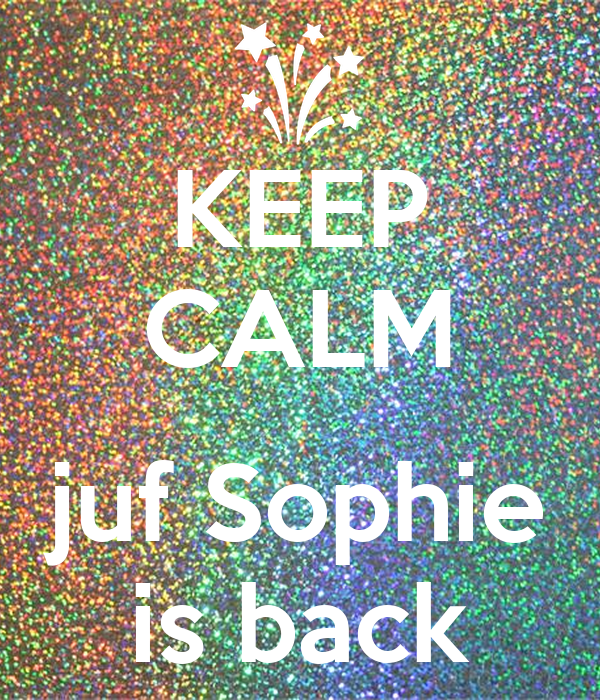KEEP CALM  juf Sophie is back