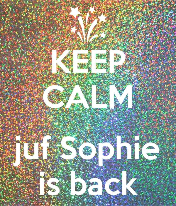 KEEP CALM  juf Sophie is back