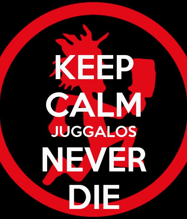 KEEP CALM JUGGALOS NEVER DIE