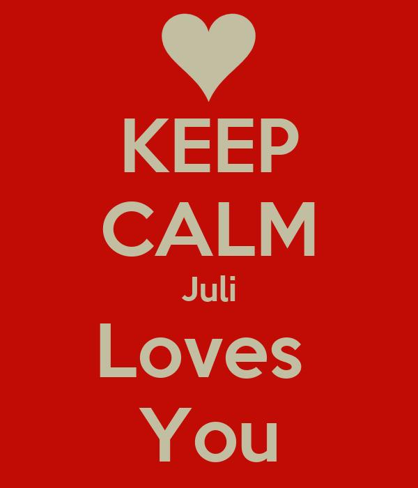 KEEP CALM Juli Loves  You