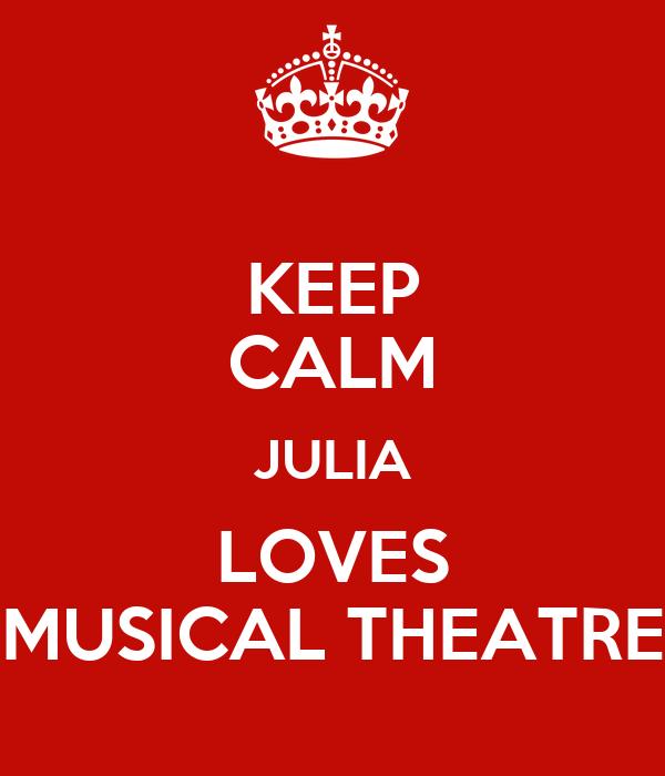 KEEP CALM JULIA LOVES MUSICAL THEATRE