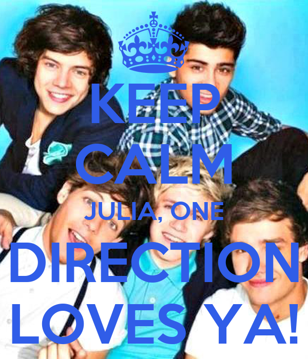 KEEP CALM JULIA, ONE DIRECTION LOVES YA!