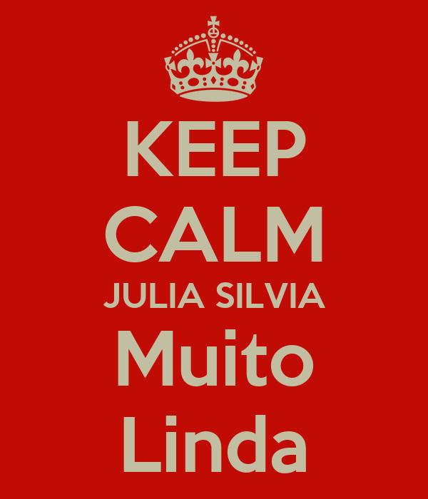 KEEP CALM JULIA SILVIA Muito Linda