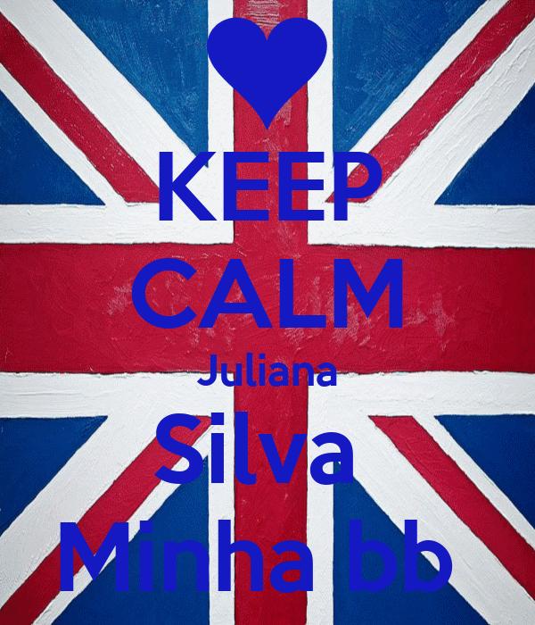 KEEP CALM Juliana Silva  Minha bb