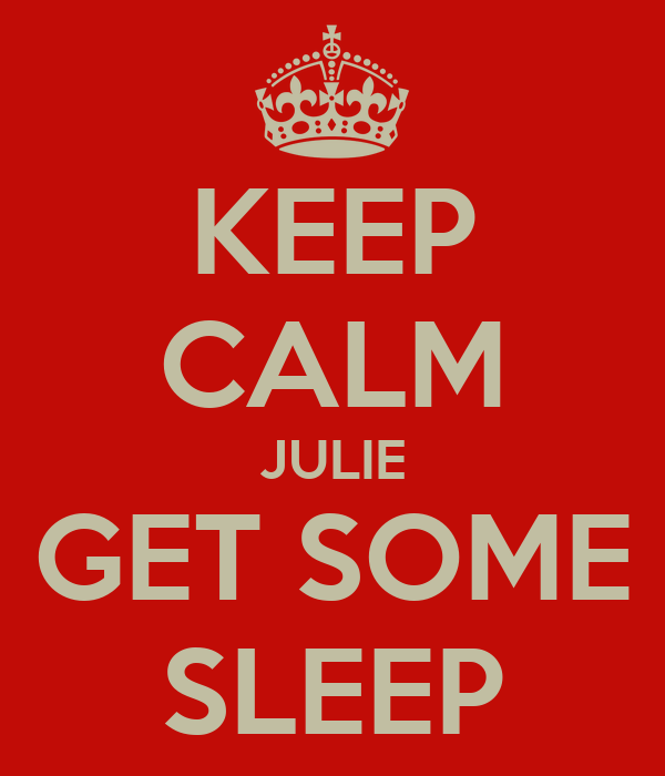 KEEP CALM JULIE GET SOME SLEEP
