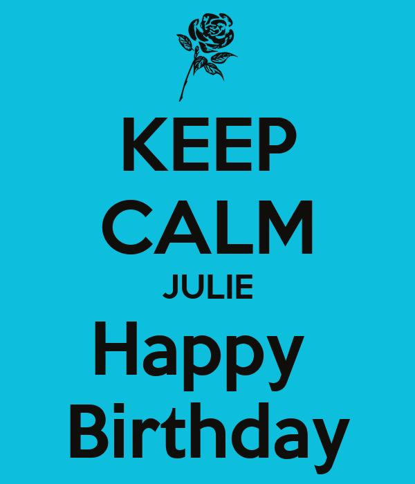 KEEP CALM JULIE Happy  Birthday