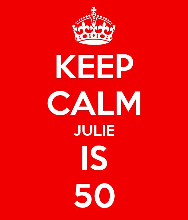 KEEP CALM JULIE IS 50