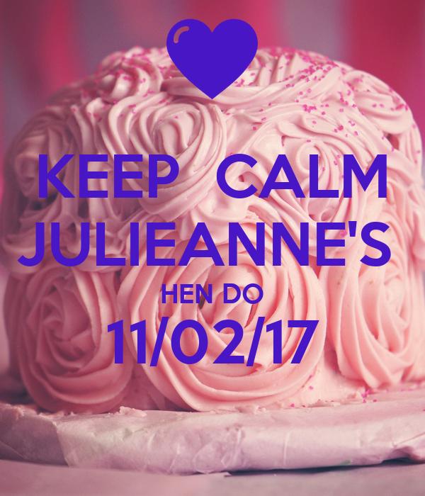 KEEP  CALM JULIEANNE'S  HEN DO 11/02/17