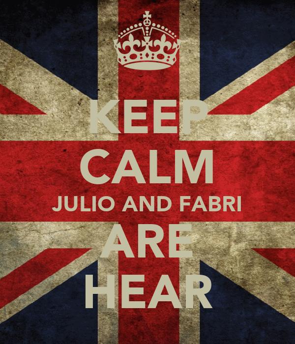 KEEP CALM JULIO AND FABRI ARE HEAR