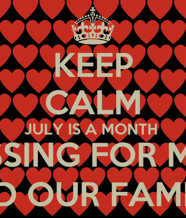 KEEP CALM JULY IS A MONTH  OF BLESSING FOR ME, YOU  AND OUR FAMILY