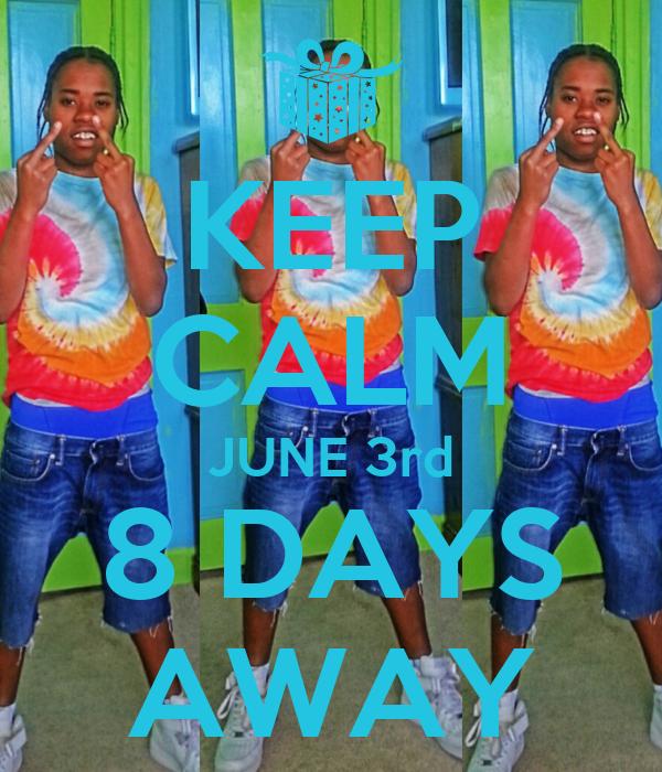 KEEP CALM JUNE 3rd 8 DAYS AWAY