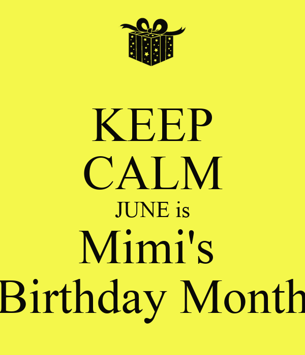 KEEP CALM JUNE is Mimi's  Birthday Month