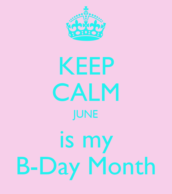 KEEP CALM JUNE is my B-Day Month