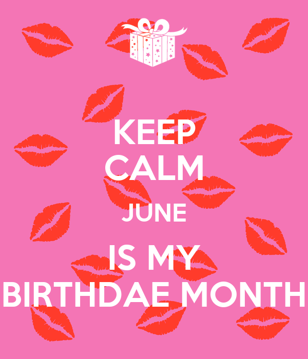 KEEP CALM JUNE IS MY BIRTHDAE MONTH