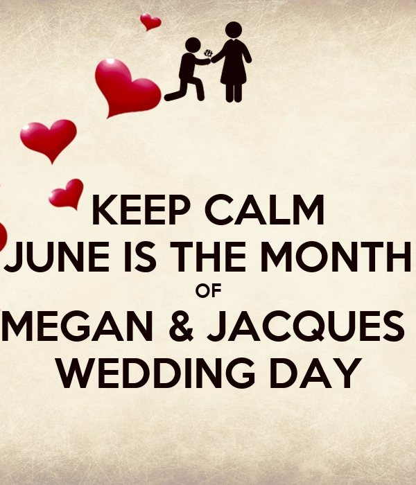 KEEP CALM JUNE IS THE MONTH OF MEGAN & JACQUES  WEDDING DAY