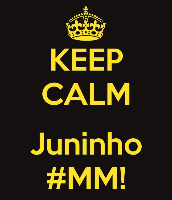 KEEP CALM  Juninho #MM!