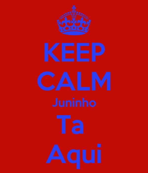 KEEP CALM Juninho Ta  Aqui