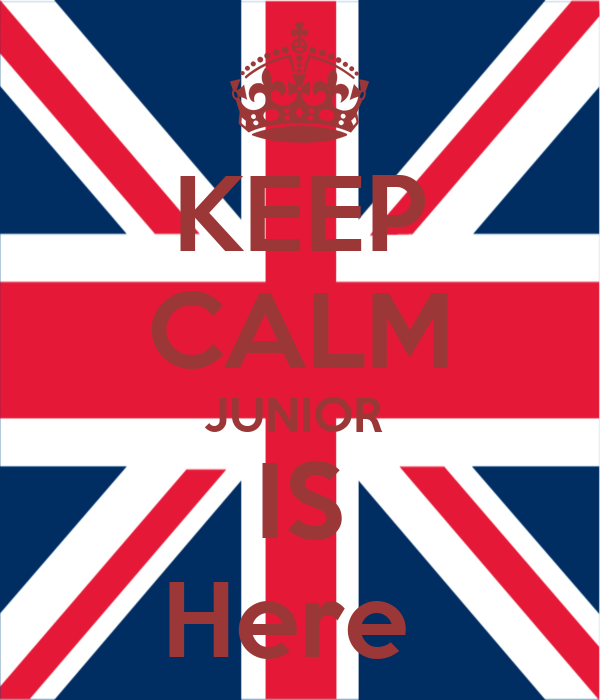 KEEP CALM JUNIOR  IS Here