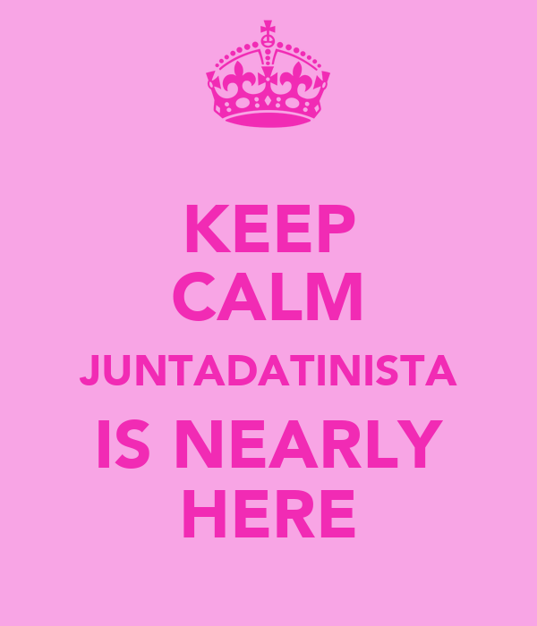 KEEP CALM JUNTADATINISTA IS NEARLY HERE