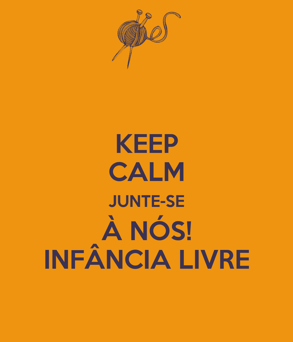 KEEP CALM JUNTE-SE À NÓS! INFÂNCIA LIVRE