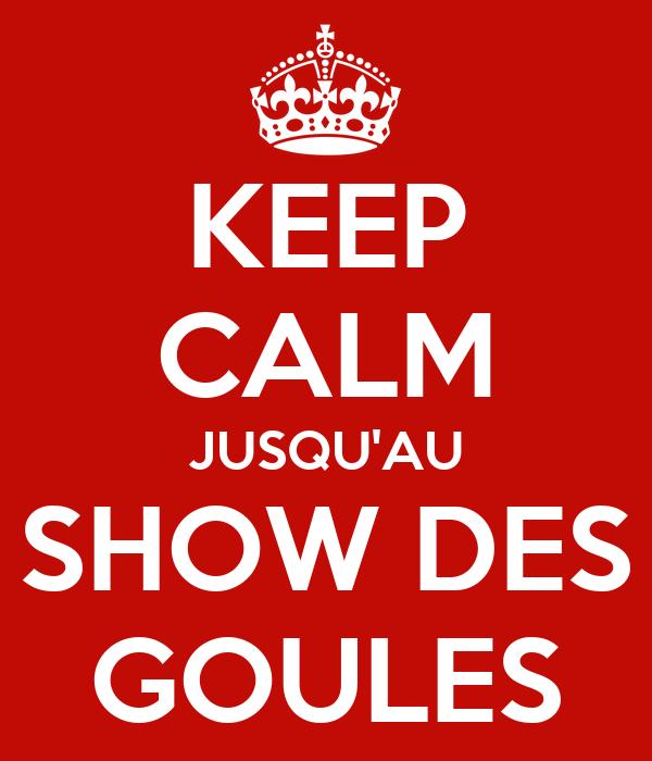 KEEP CALM JUSQU'AU SHOW DES GOULES
