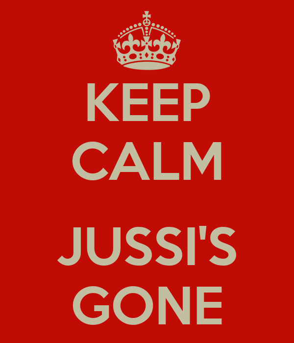KEEP CALM  JUSSI'S GONE