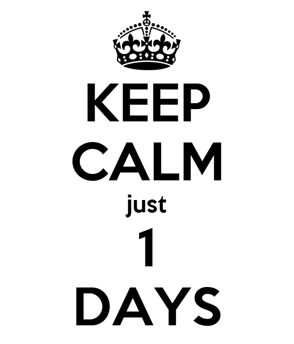 KEEP CALM just 1 DAYS
