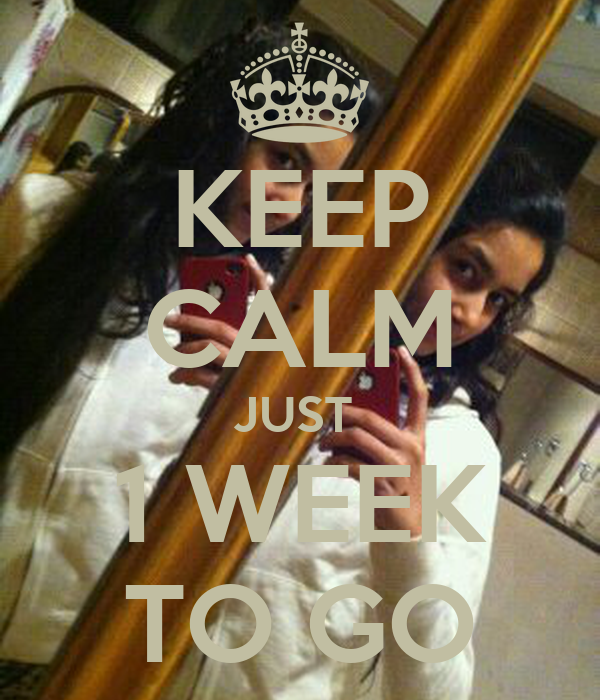 KEEP CALM JUST  1 WEEK TO GO