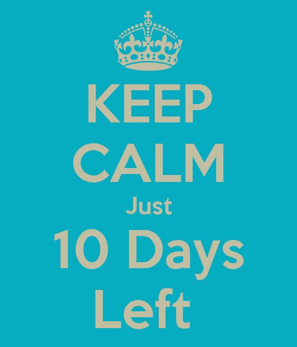 KEEP CALM Just 10 Days Left
