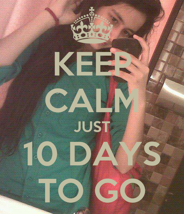 KEEP CALM JUST 10 DAYS TO GO