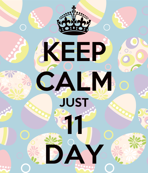 KEEP CALM JUST 11 DAY