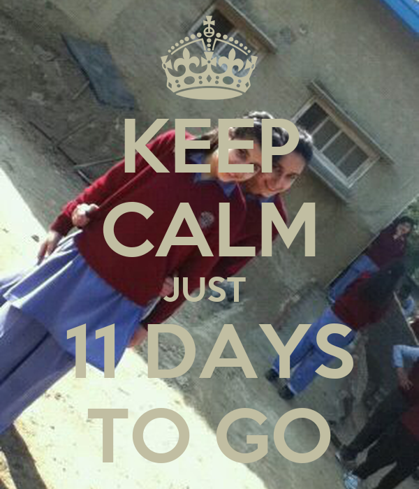 KEEP CALM JUST  11 DAYS TO GO