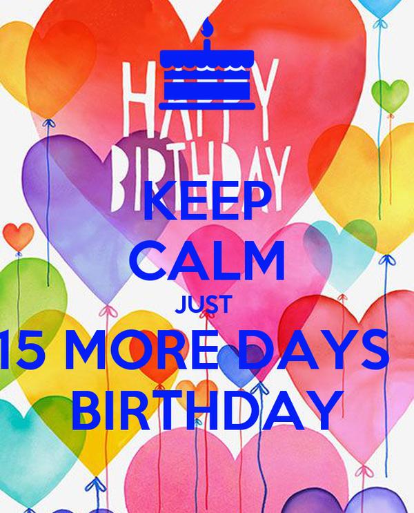 KEEP CALM JUST  15 MORE DAYS   BIRTHDAY