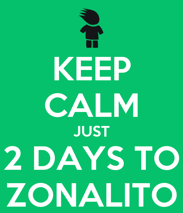 KEEP CALM JUST 2 DAYS TO ZONALITO