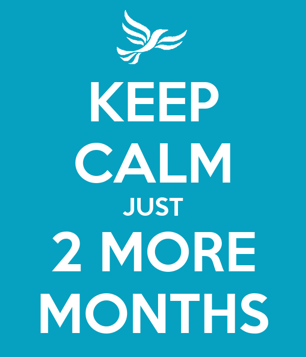 KEEP CALM JUST 2 MORE MONTHS