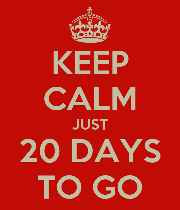 KEEP CALM JUST 20 DAYS TO GO