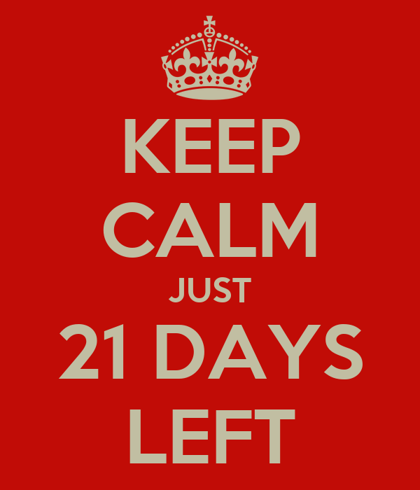 KEEP CALM JUST 21 DAYS LEFT