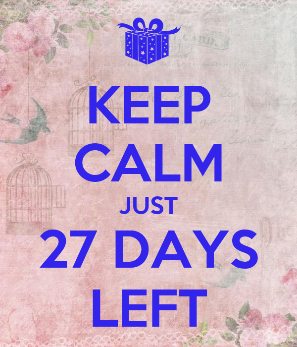 KEEP CALM JUST 27 DAYS LEFT