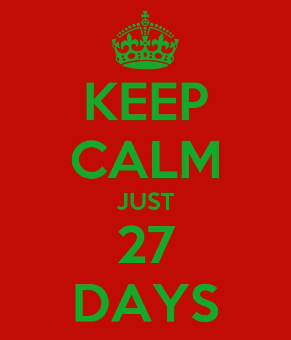 KEEP CALM JUST 27 DAYS