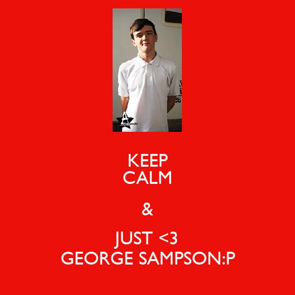 KEEP CALM & JUST <3 GEORGE SAMPSON:P