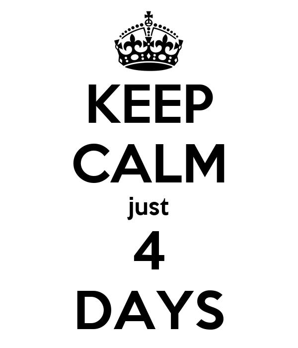 KEEP CALM just 4 DAYS